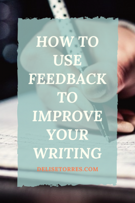 7 tips to help you receive feedback and use it to improve your writing